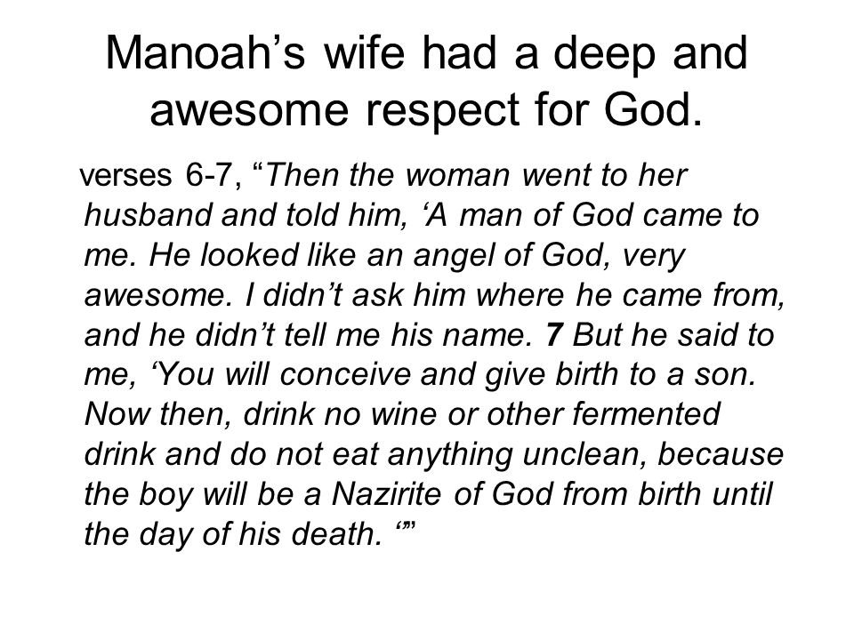 Manoah's wife had a deep and awesome respect for God.