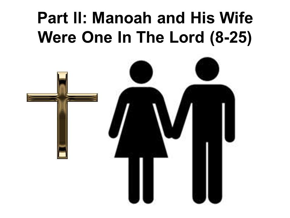 Part ll: Manoah and His Wife Were One In The Lord (8-25)