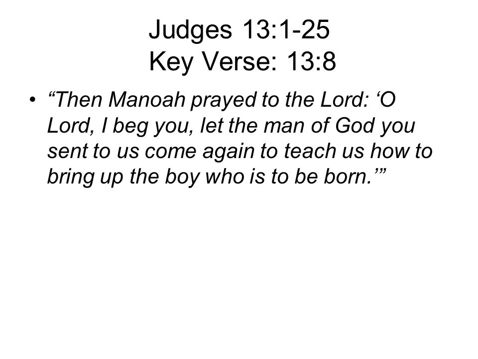 Judges 13:1-25 Key Verse: 13:8