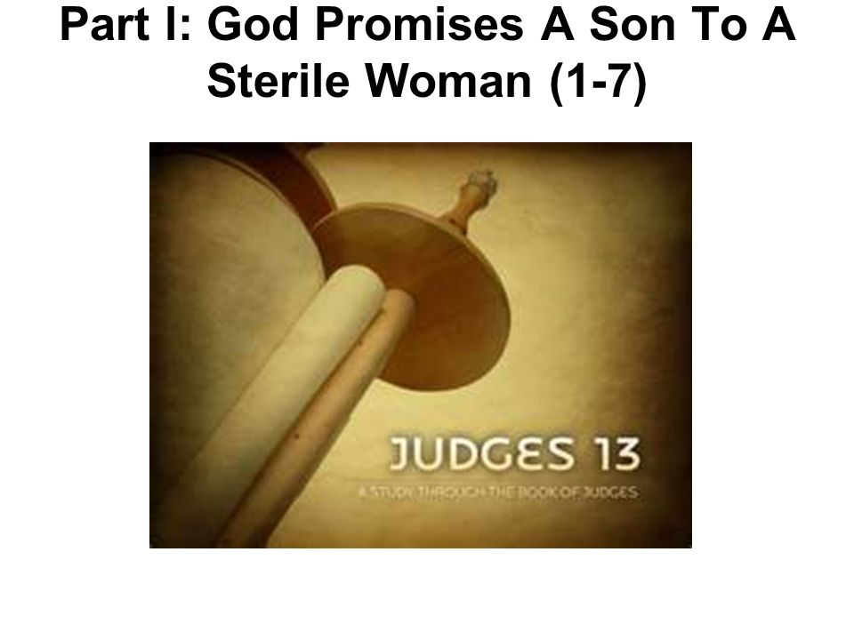 Part l: God Promises A Son To A Sterile Woman (1-7)