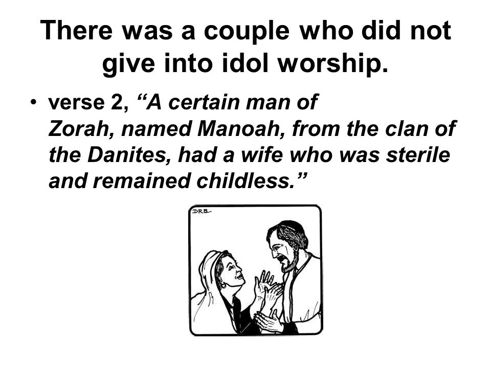 There was a couple who did not give into idol worship.