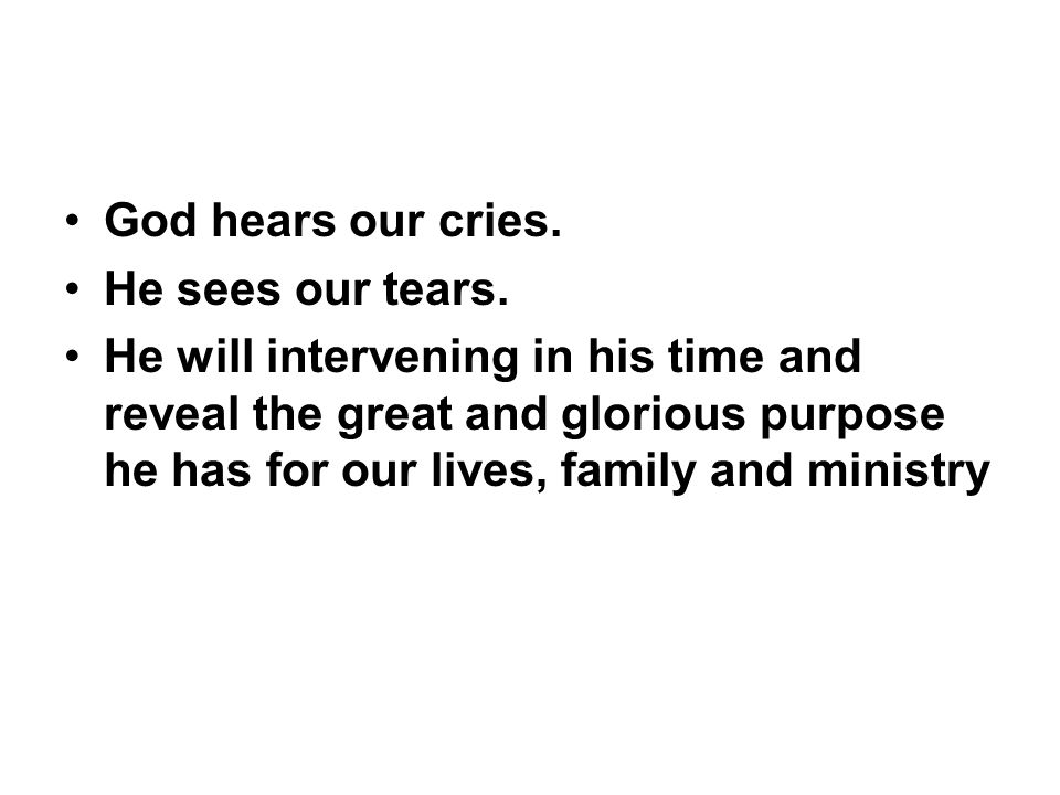 God hears our cries. He sees our tears.