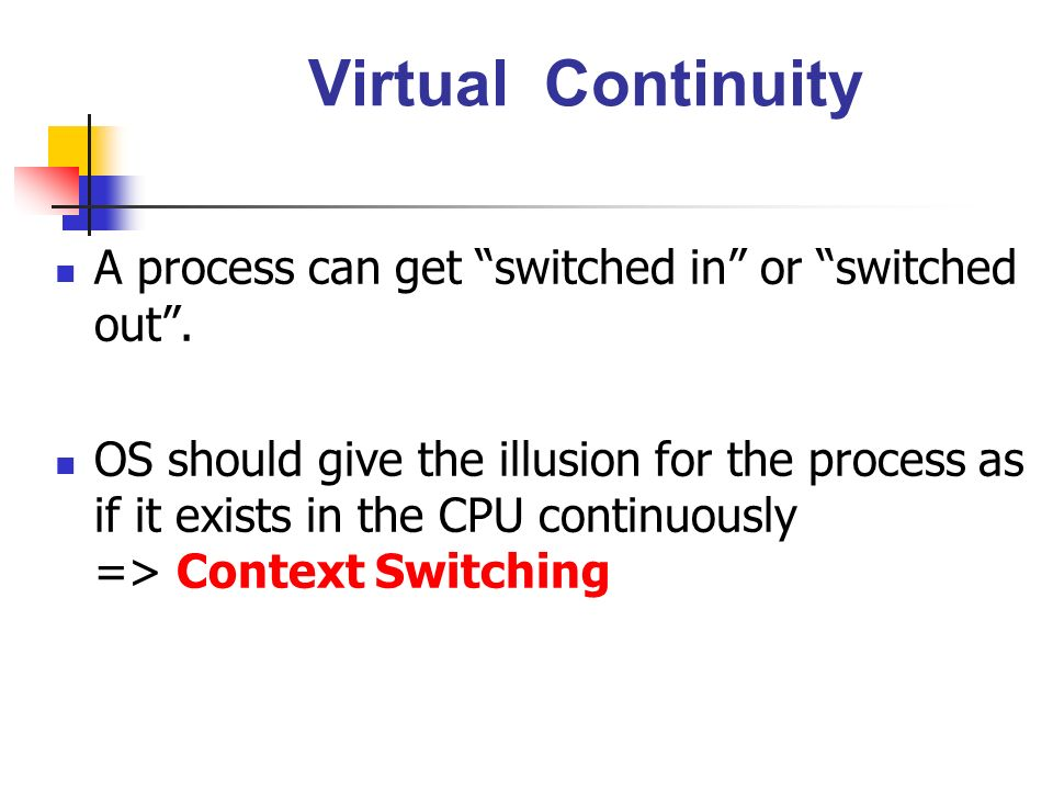Virtual Continuity A process can get switched in or switched out .