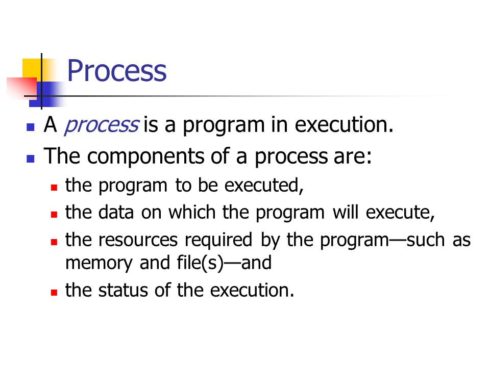 Process A process is a program in execution.