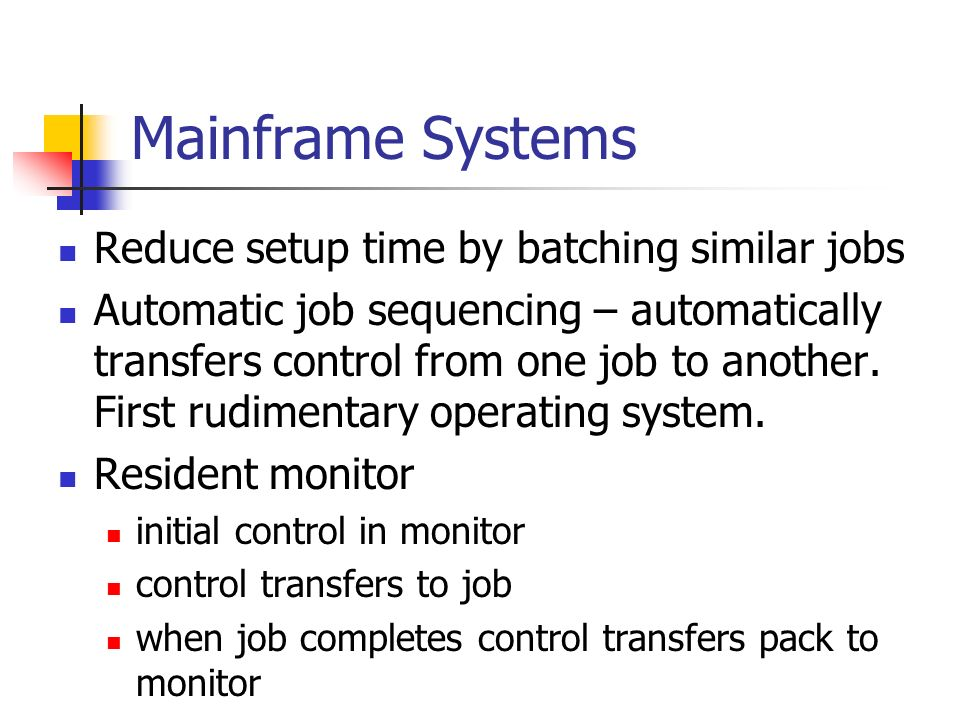 Mainframe Systems Reduce setup time by batching similar jobs