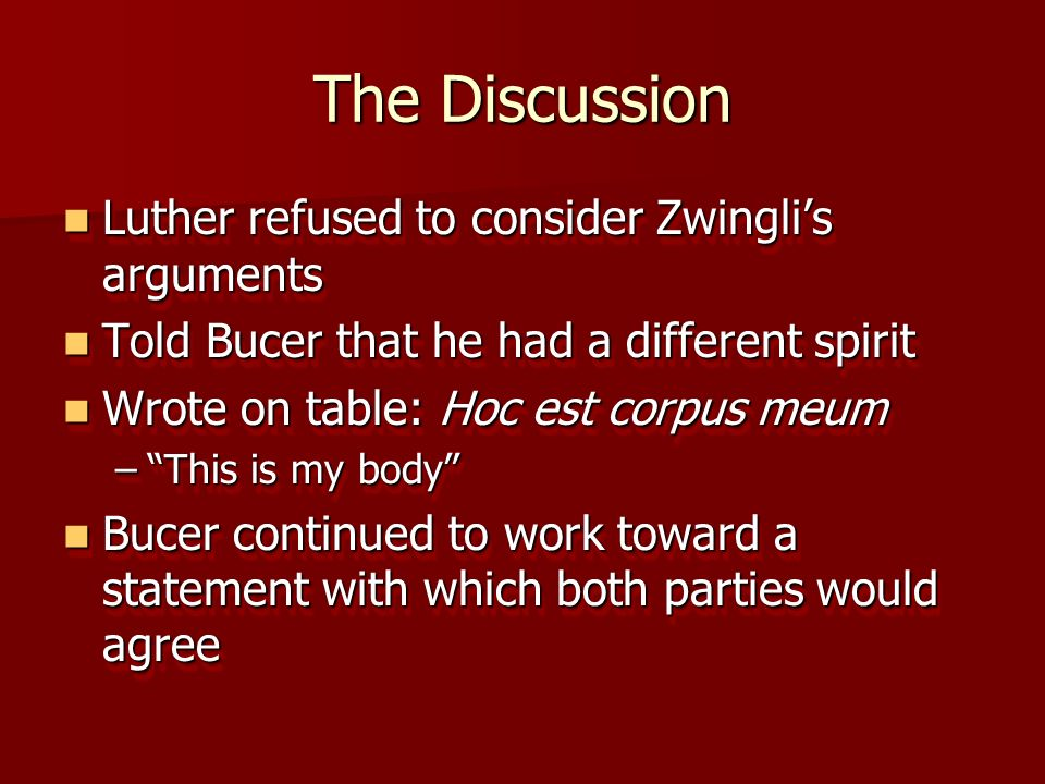 The Discussion Luther refused to consider Zwingli's arguments