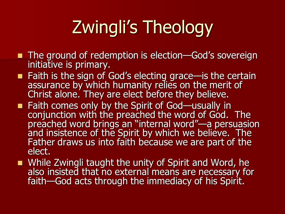 Zwingli's Theology The ground of redemption is election—God's sovereign initiative is primary.