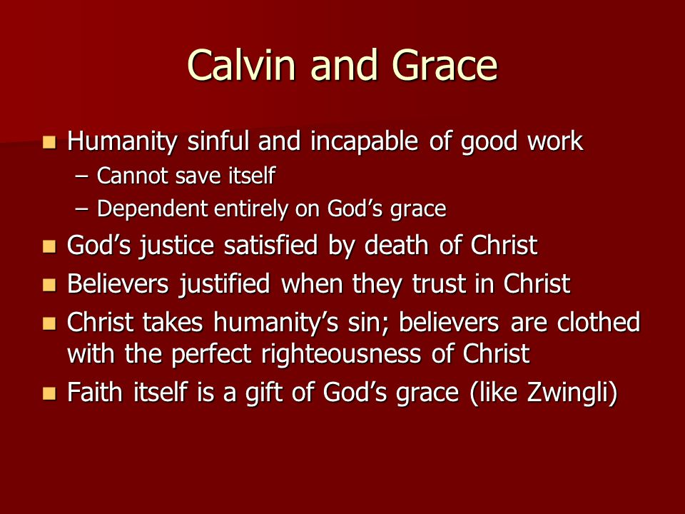 Calvin and Grace Humanity sinful and incapable of good work