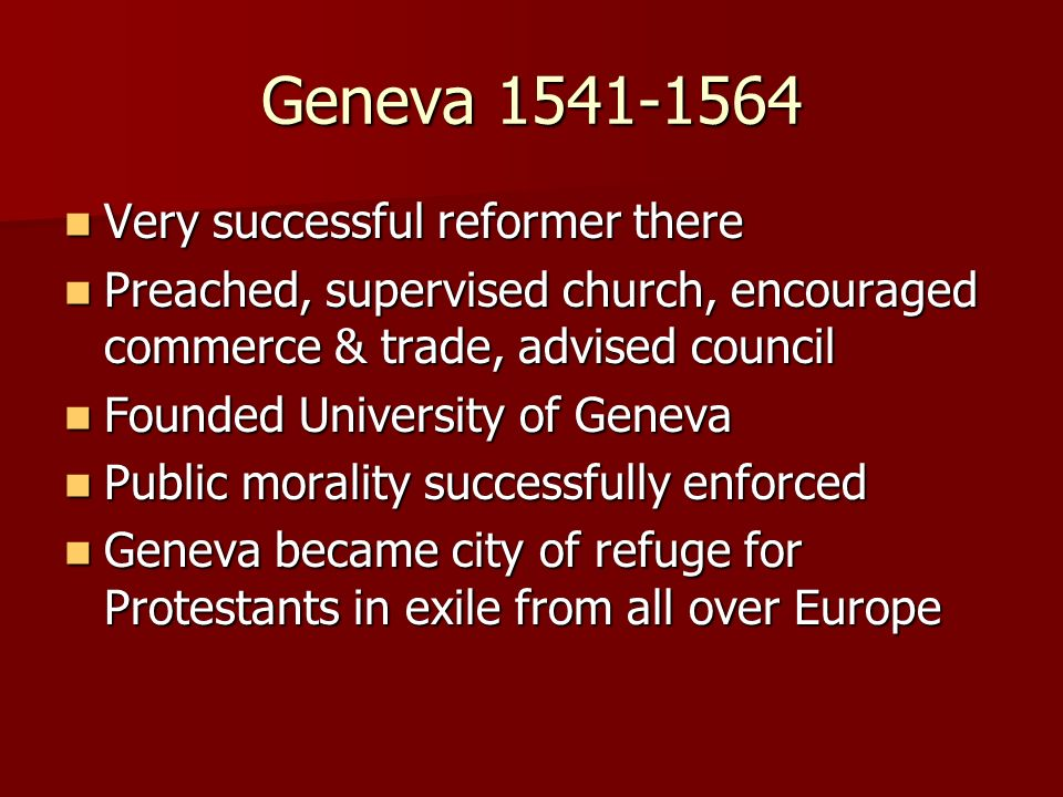 Geneva Very successful reformer there