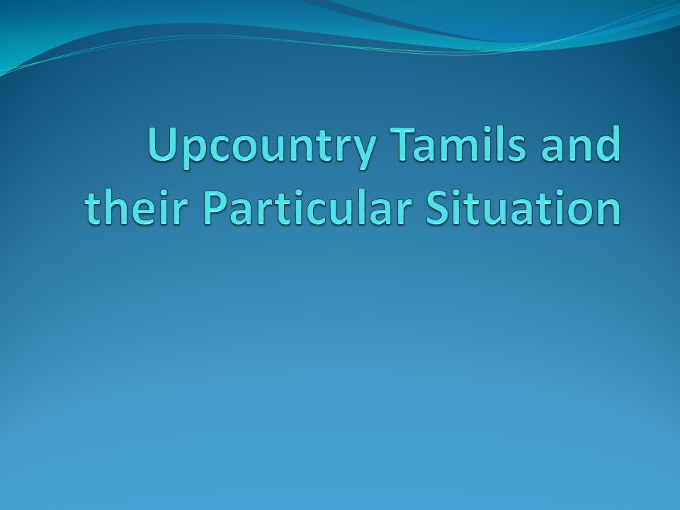 Upcountry Tamils and their Particular Situation