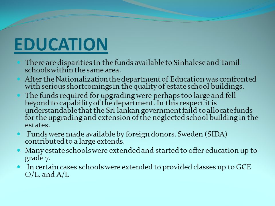 EDUCATION There are disparities In the funds available to Sinhalese and Tamil schools within the same area.