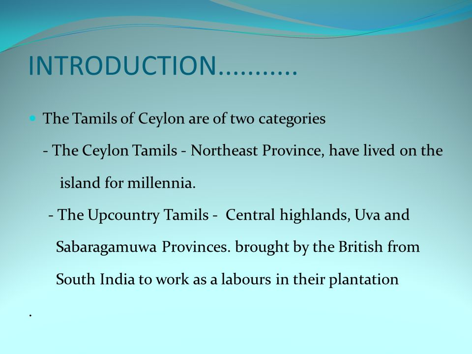 INTRODUCTION The Tamils of Ceylon are of two categories