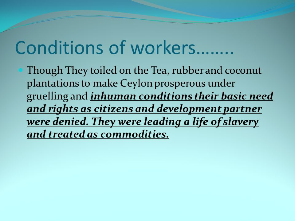 Conditions of workers……..
