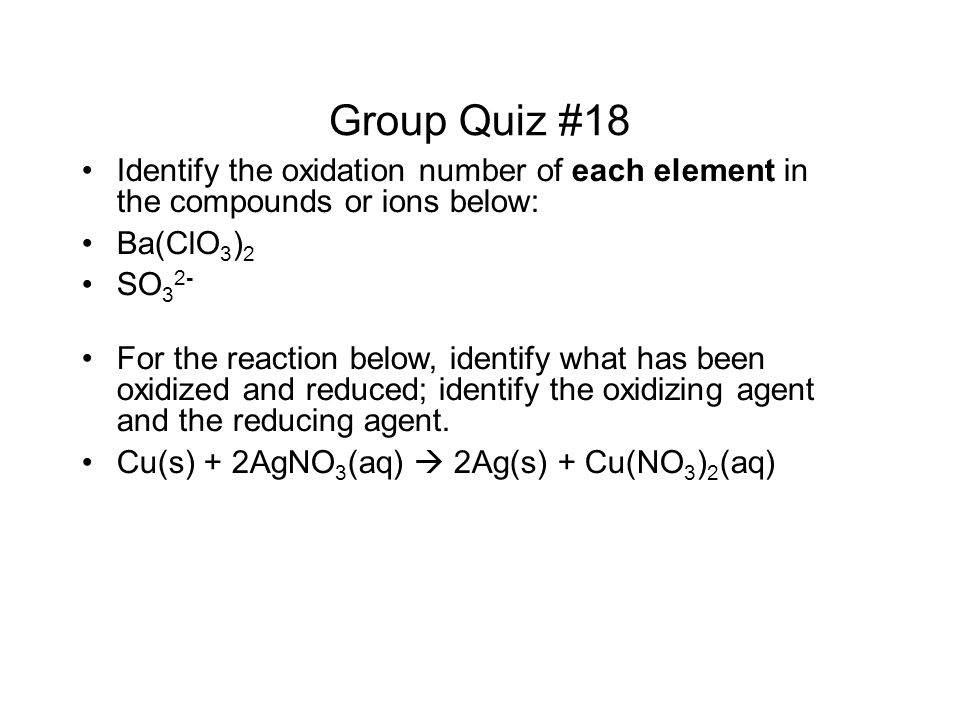 Group Quiz #18 Identify the oxidation number of each element in the compounds or ions below: Ba(ClO3)2.