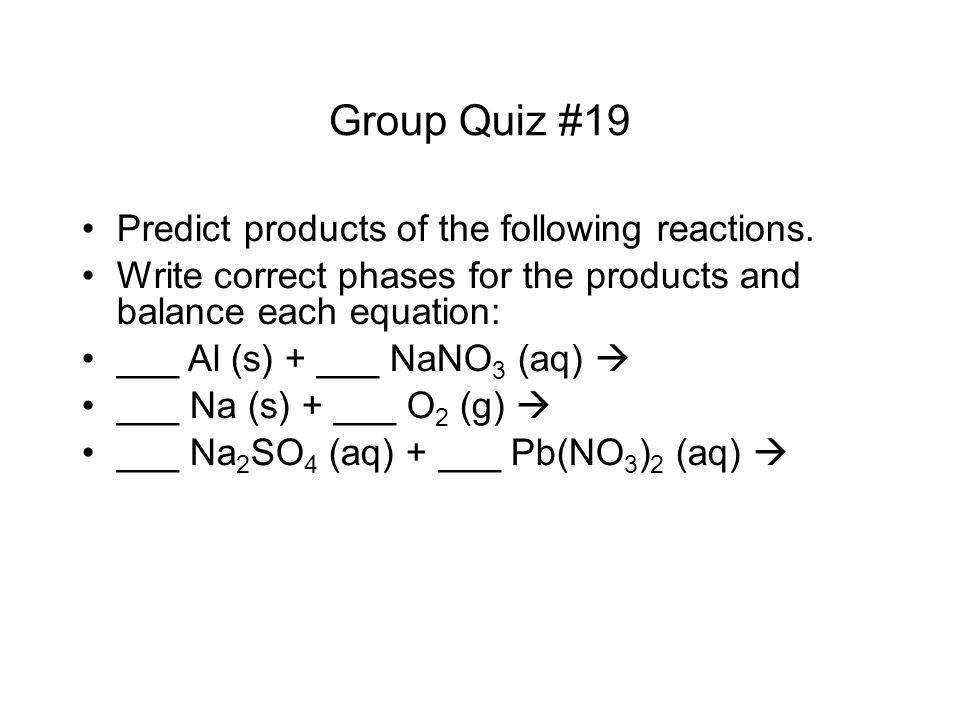 Group Quiz #19 Predict products of the following reactions.