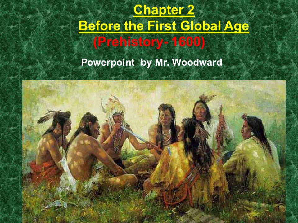 Before the First Global Age Powerpoint by Mr. Woodward