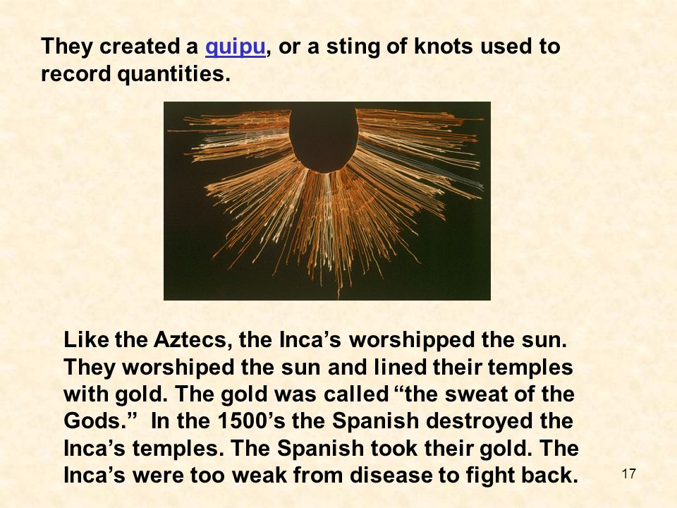 They created a quipu, or a sting of knots used to record quantities.