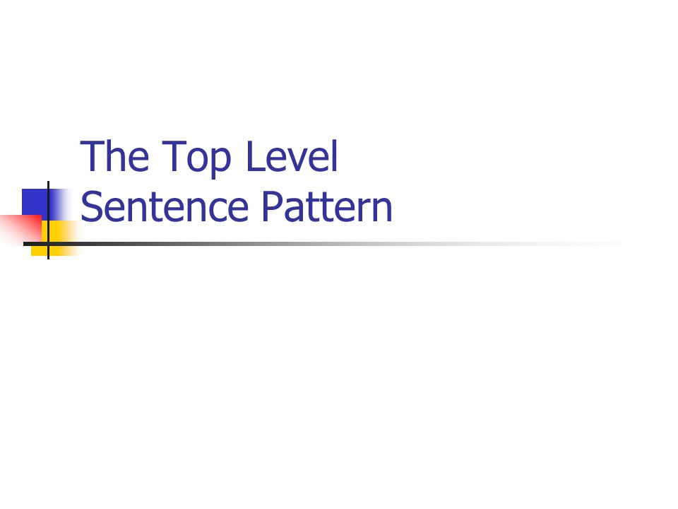 The Top Level Sentence Pattern