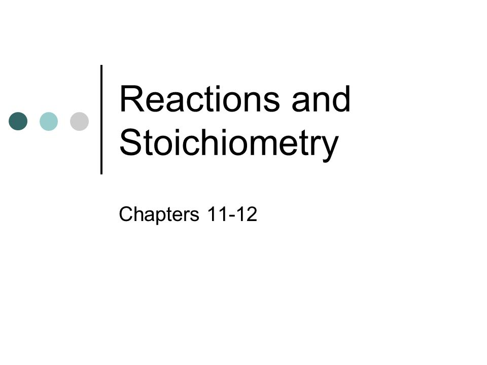 Reactions and Stoichiometry