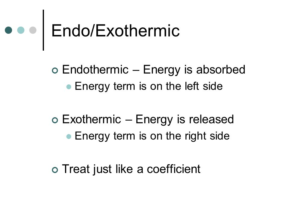 Endo/Exothermic Endothermic – Energy is absorbed