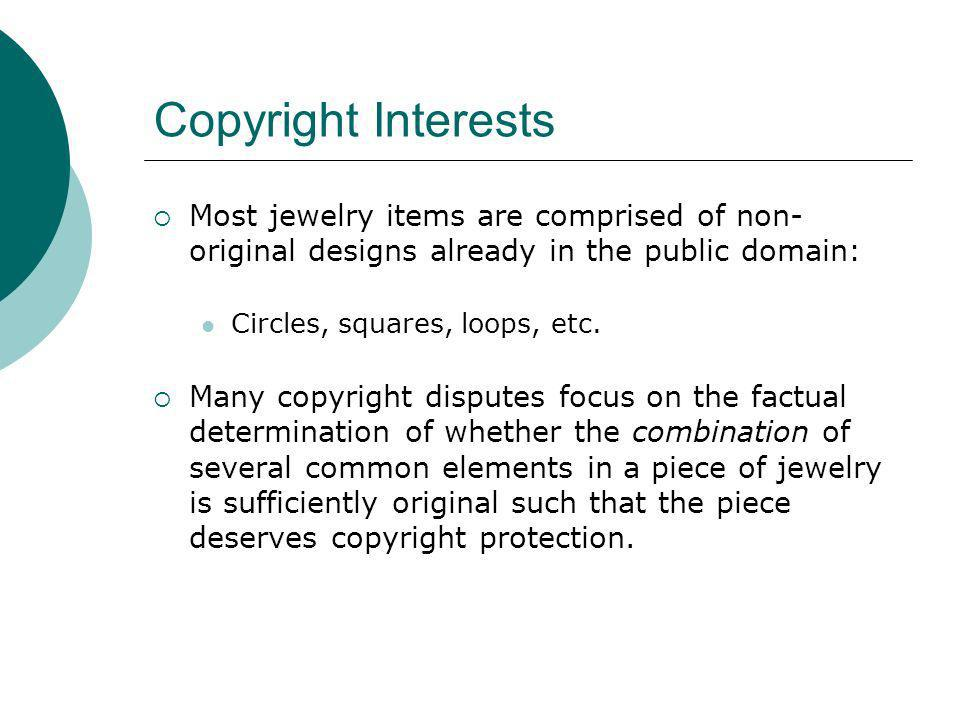 Copyright Interests Most jewelry items are comprised of non-original designs already in the public domain: