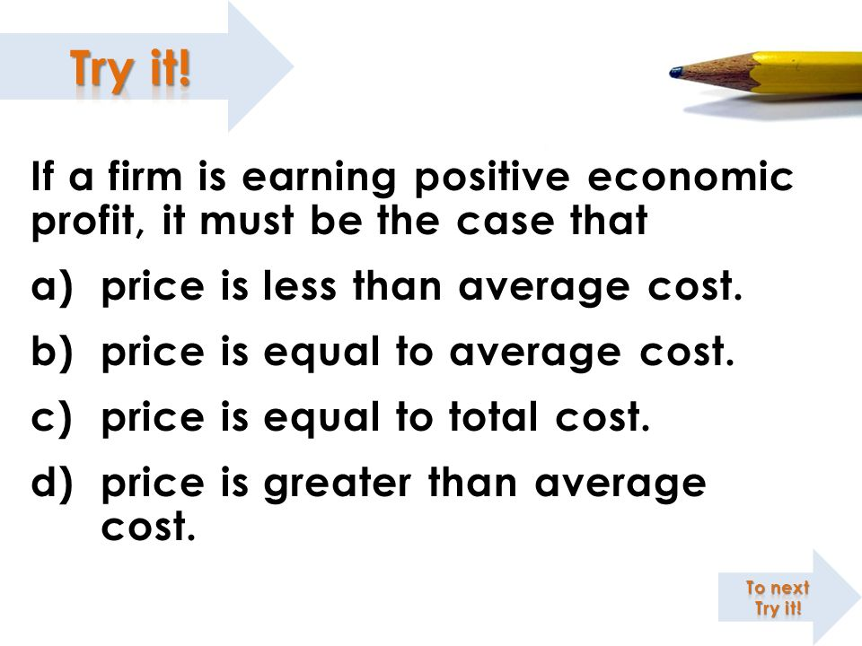 price is less than average cost. price is equal to average cost.