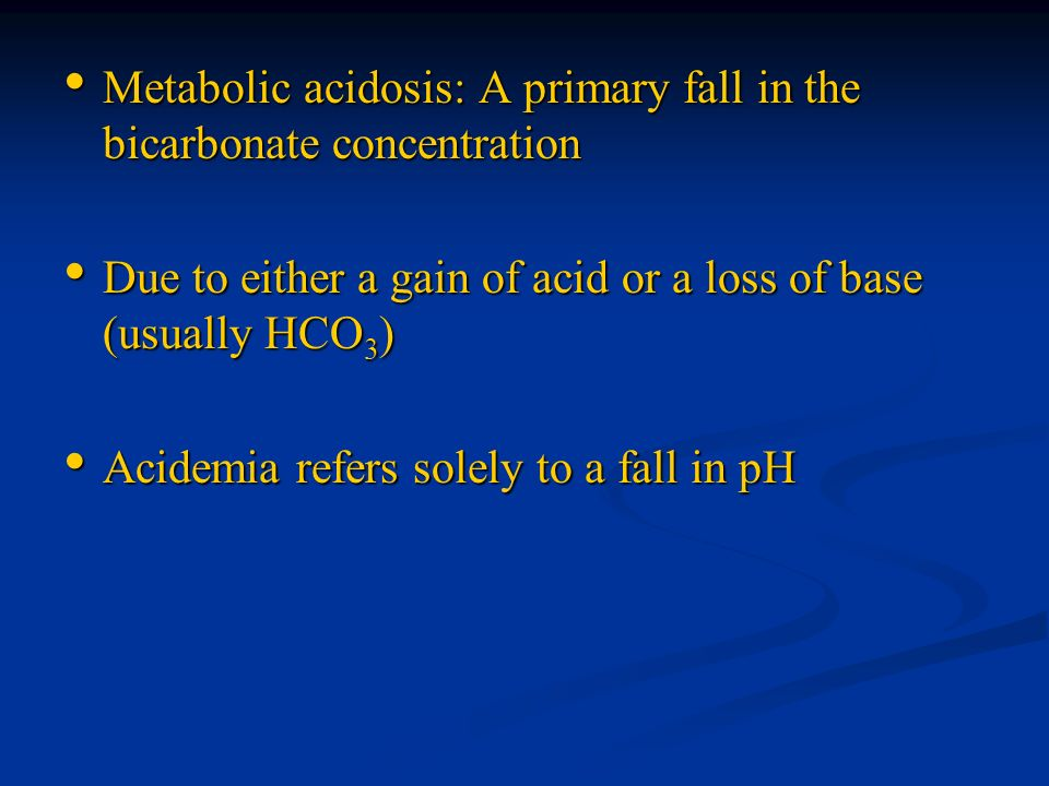 Metabolic acidosis: A primary fall in the bicarbonate concentration