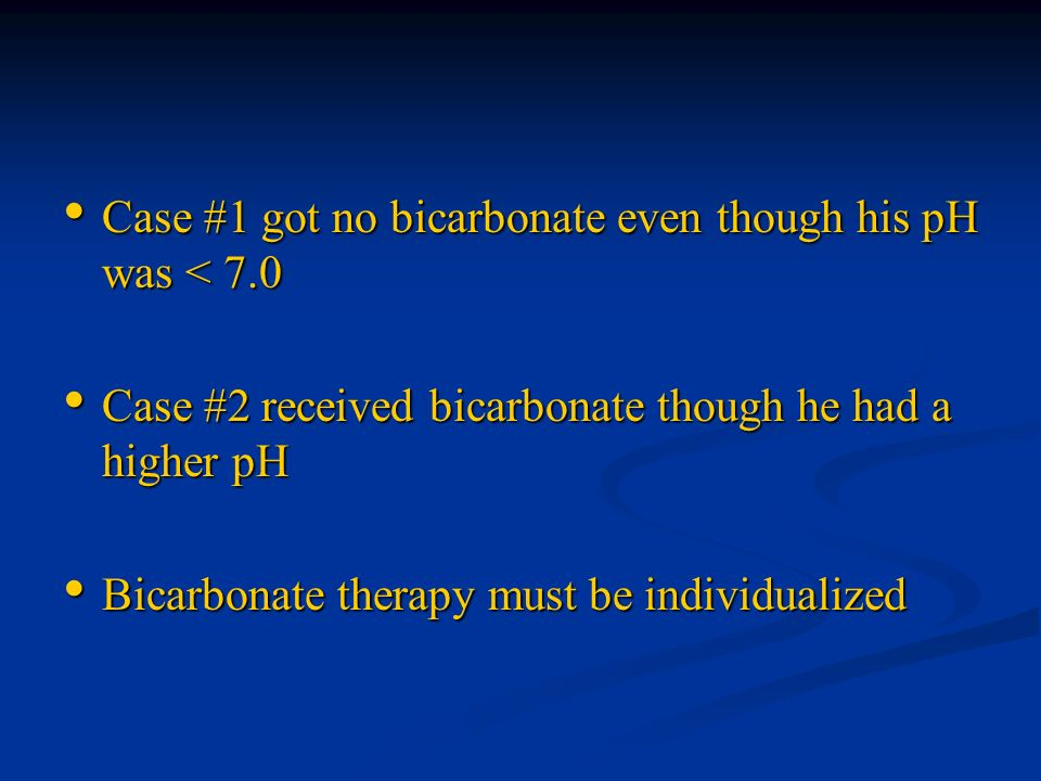 Case #1 got no bicarbonate even though his pH was < 7.0
