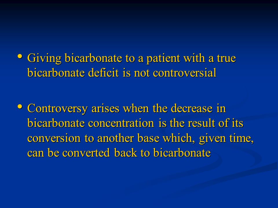 Giving bicarbonate to a patient with a true bicarbonate deficit is not controversial