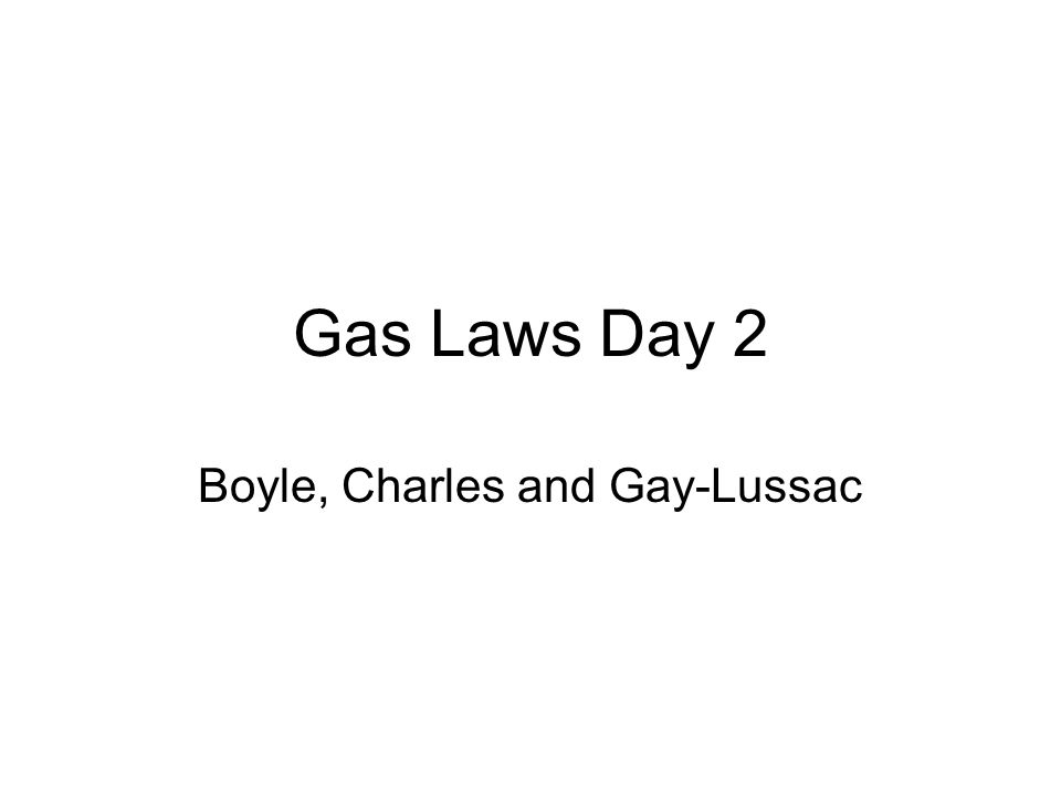 Boyle, Charles and Gay-Lussac