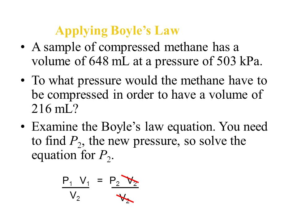 Applying Boyle's Law A sample of compressed methane has a volume of 648 mL at a pressure of 503 kPa.