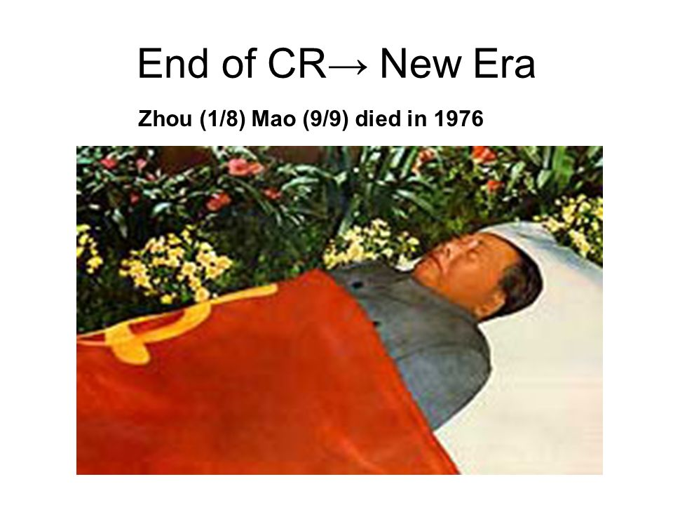 End of CR→ New Era Zhou (1/8) Mao (9/9) died in 1976