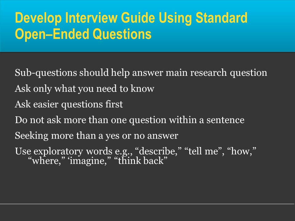 Develop Interview Guide Using Standard Open–Ended Questions