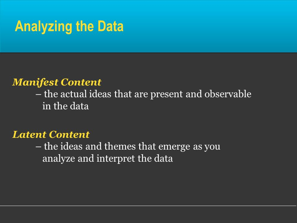 Analyzing the Data Manifest Content – the actual ideas that are present and observable in the data.