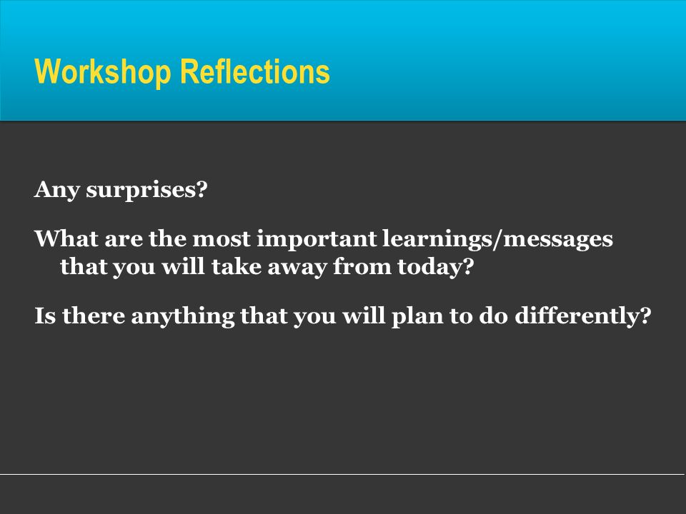 Workshop Reflections Any surprises