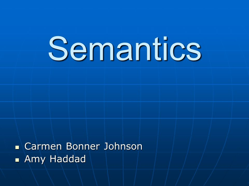Semantics Carmen Bonner Johnson Amy Haddad