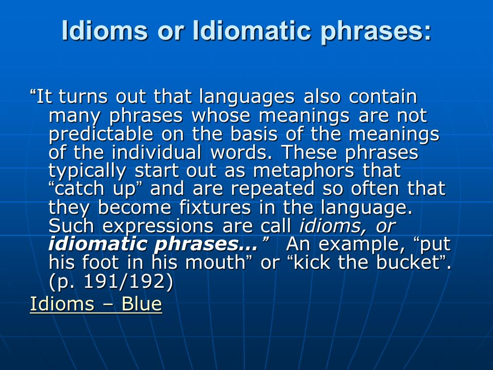 Idioms or Idiomatic phrases:
