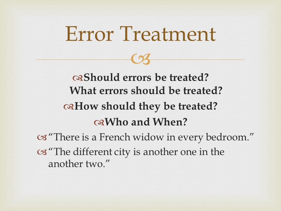 Error Treatment Should errors be treated What errors should be treated How should they be treated