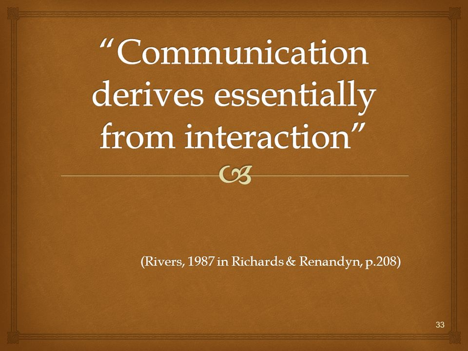 Communication derives essentially from interaction