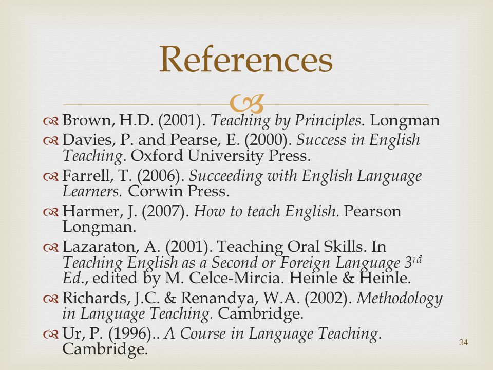 References Brown, H.D. (2001). Teaching by Principles. Longman