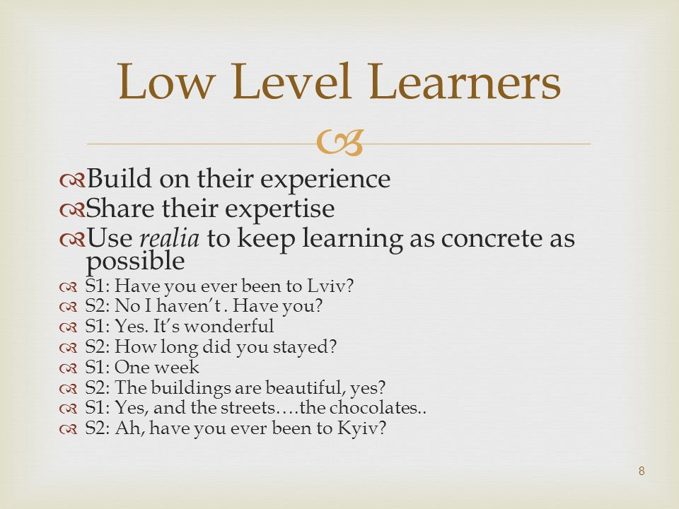 Low Level Learners Build on their experience Share their expertise