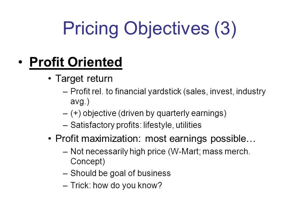 Pricing Objectives (3) Profit Oriented Target return
