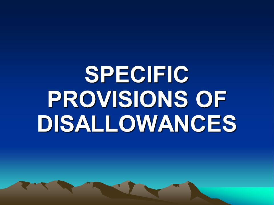 SPECIFIC PROVISIONS OF DISALLOWANCES