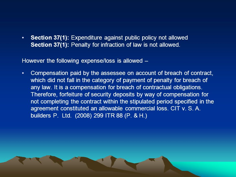 Section 37(1): Expenditure against public policy not allowed Section 37(1): Penalty for infraction of law is not allowed.