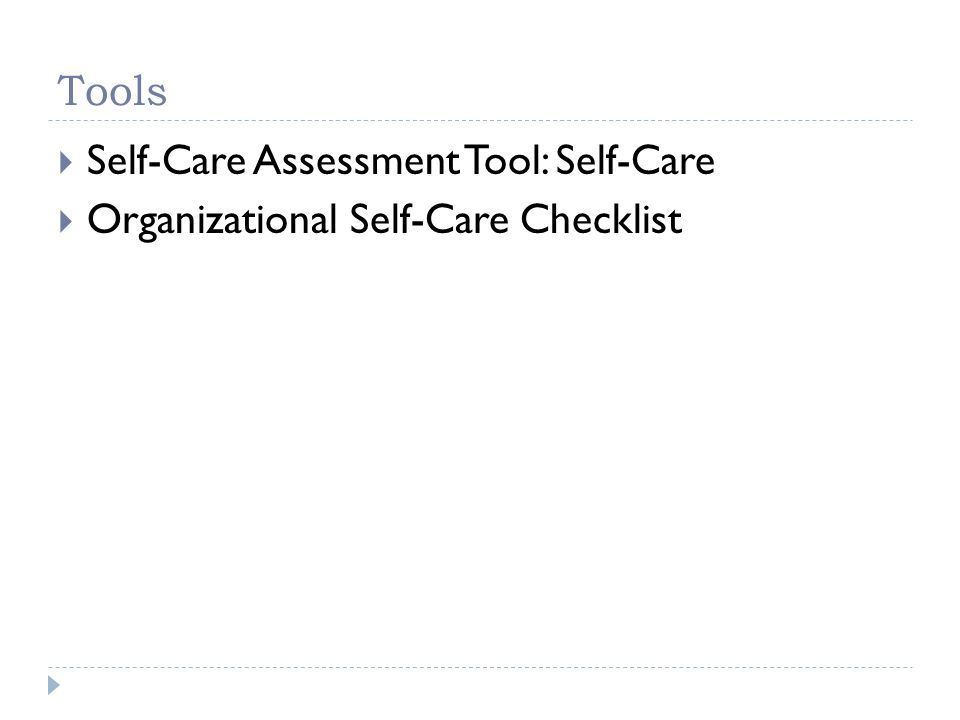 Tools Self-Care Assessment Tool: Self-Care Organizational Self-Care Checklist