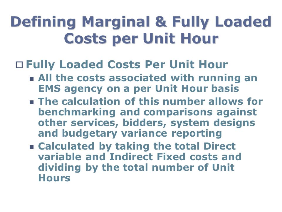 Defining Marginal & Fully Loaded Costs per Unit Hour