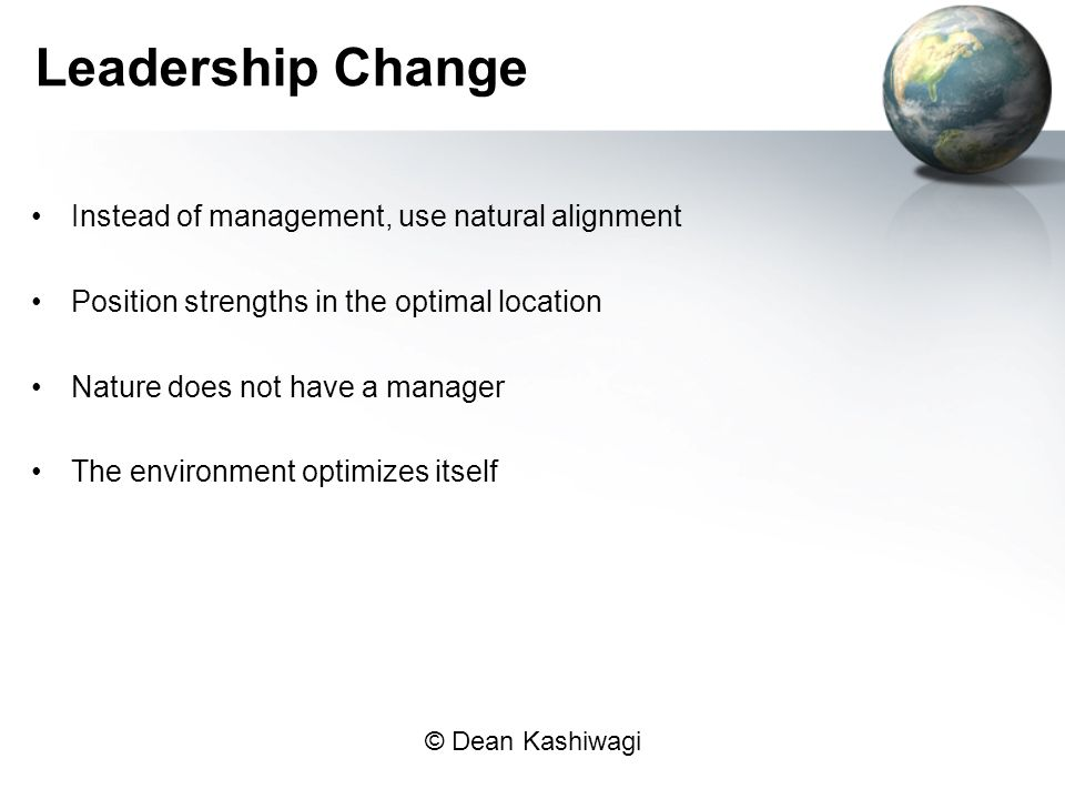 Leadership Change Instead of management, use natural alignment