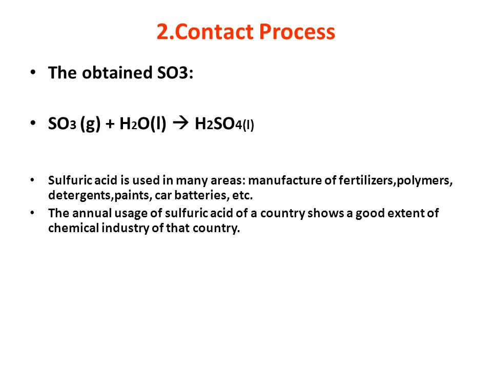 2.Contact Process The obtained SO3: SO3 (g) + H2O(l)  H2SO4(l)