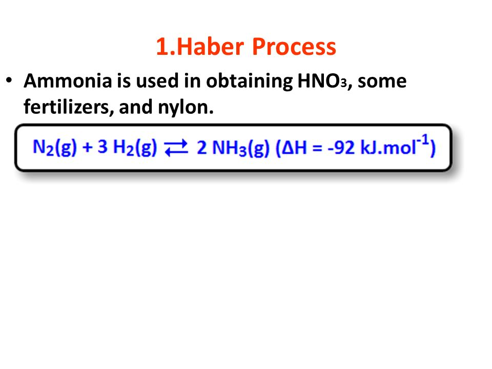 1.Haber Process Ammonia is used in obtaining HNO3, some fertilizers, and nylon.