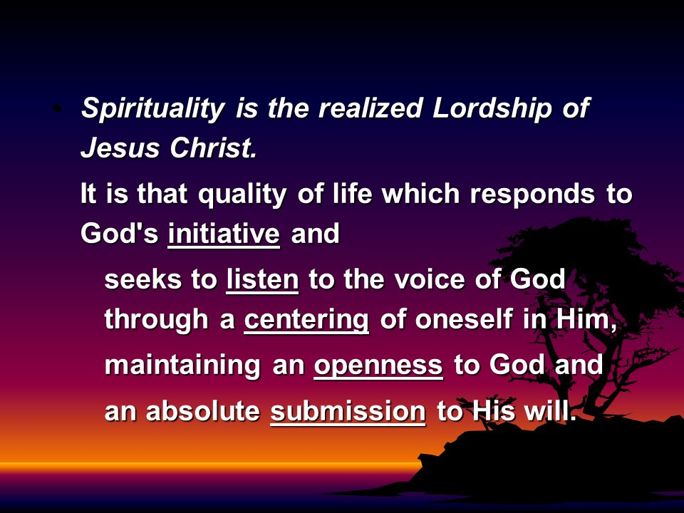 Spirituality is the realized Lordship of Jesus Christ.